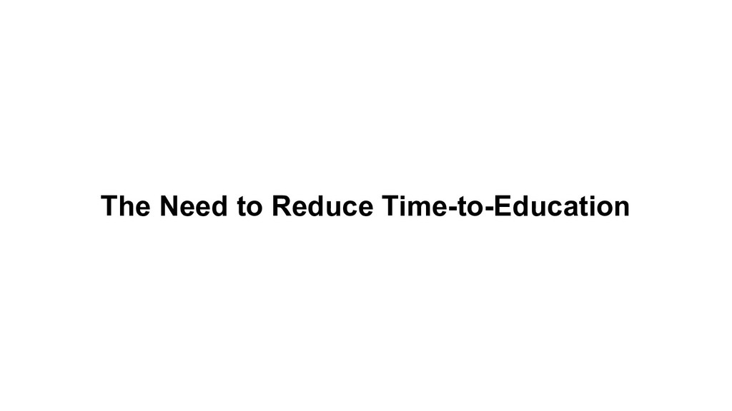 The Need to Reduce Time-to-Education