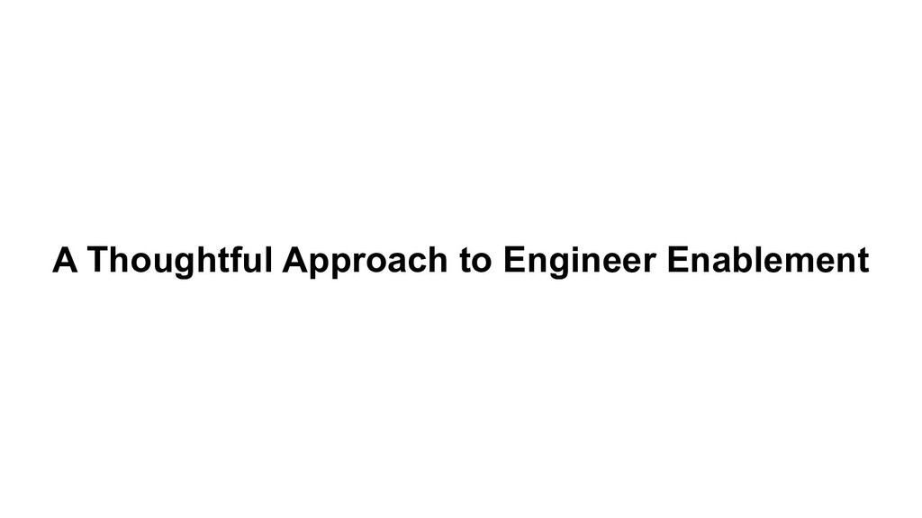 A Thoughtful Approach to Engineer Enablement