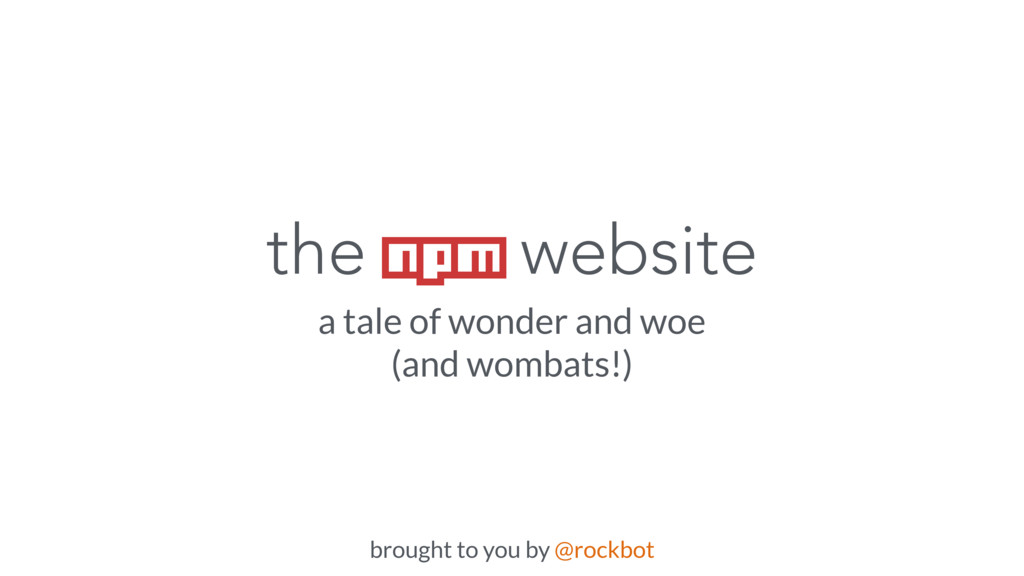 the npm website a tale of wonder and woe (and w...
