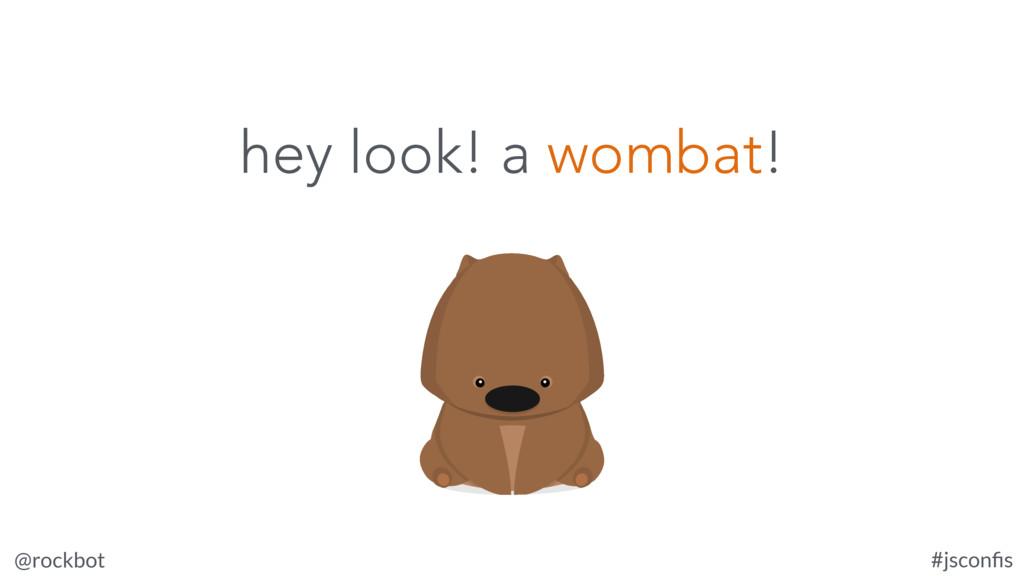 @rockbot #jsconfis hey look! a wombat!