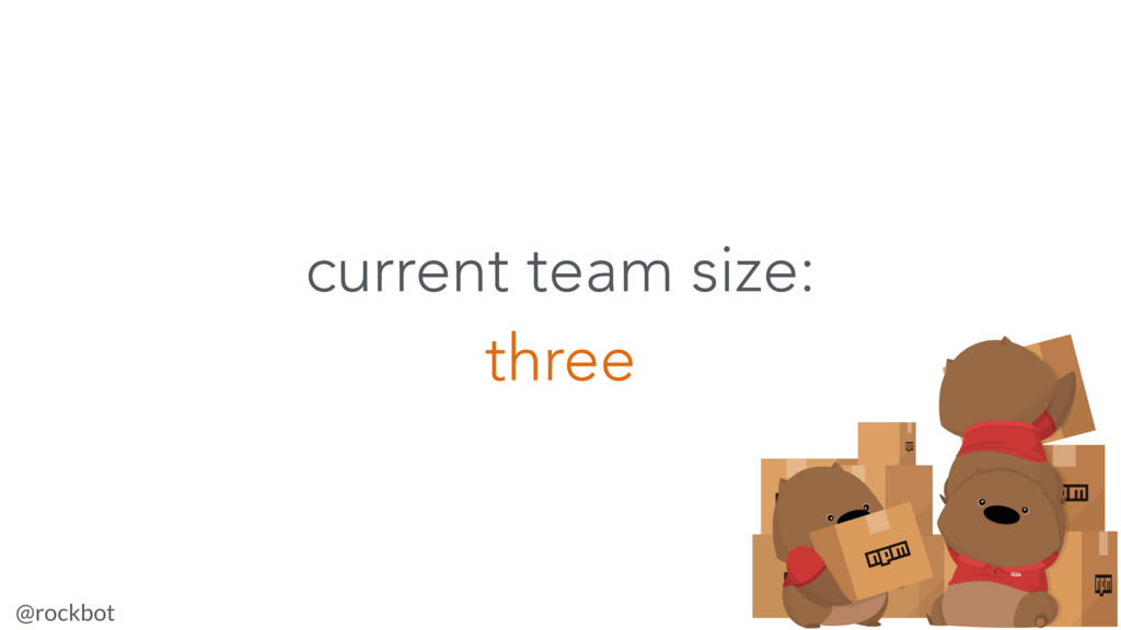 @rockbot #jsconfis current team size: three