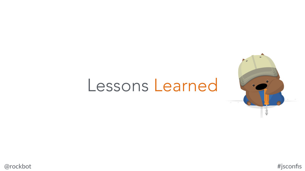 @rockbot #jsconfis Lessons Learned