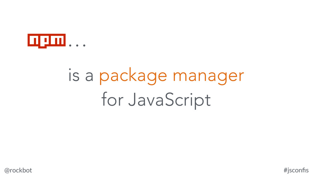 @rockbot #jsconfis is a package manager for Java...