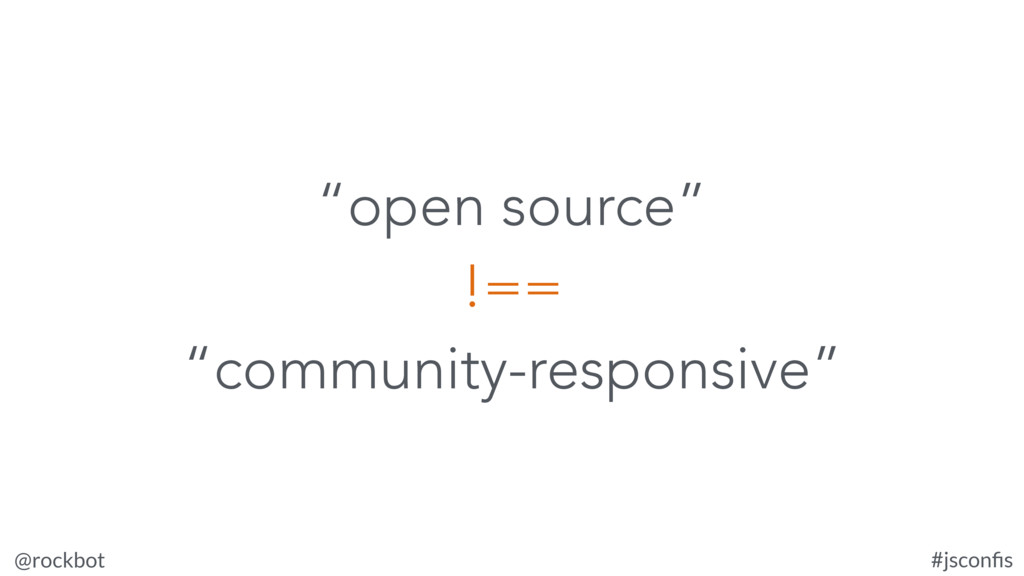 "@rockbot #jsconfis ""open source"" !== ""community-..."