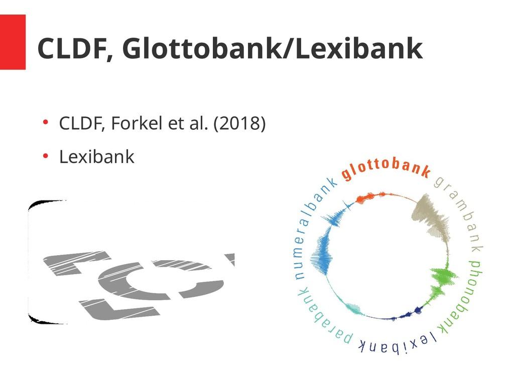 CLDF, Glottobank/Lexibank ● CLDF, Forkel et al....