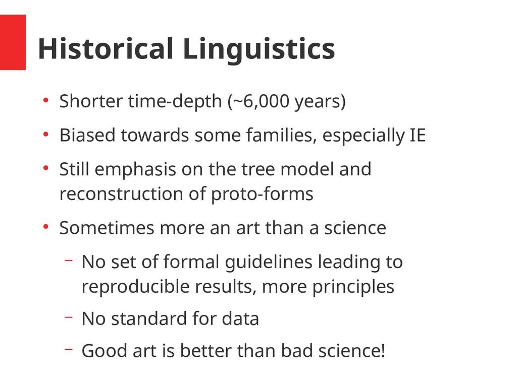Historical Linguistics ● Shorter time-depth (~6...