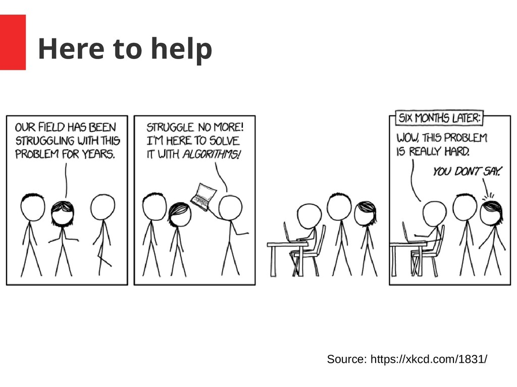 Here to help Source: https://xkcd.com/1831/