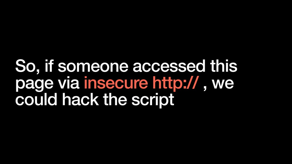 So, if someone accessed this page via insecure ...