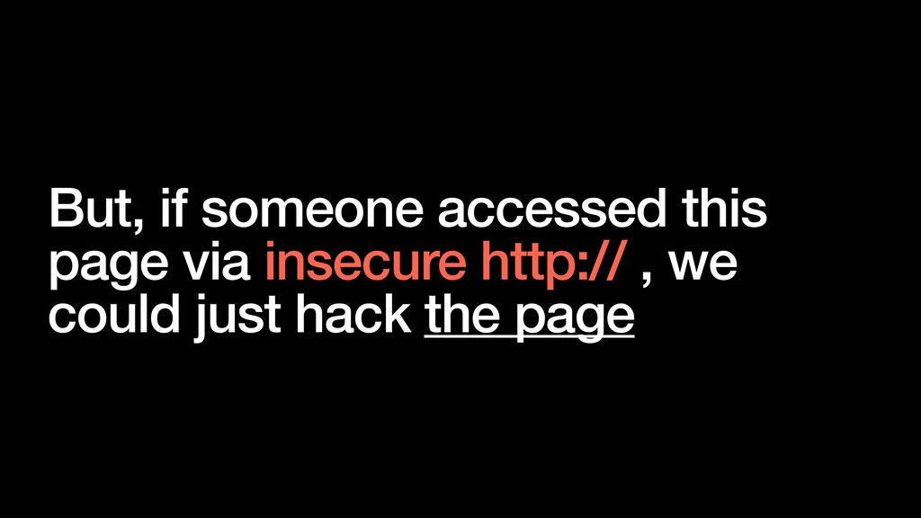 But, if someone accessed this page via insecure...