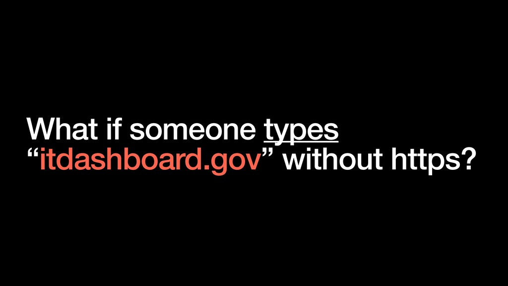 """What if someone types """"itdashboard.gov"""" without..."""