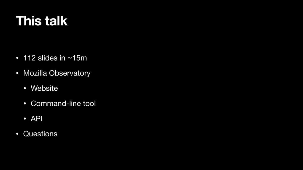 This talk • 112 slides in ~15m  • Mozilla Obser...