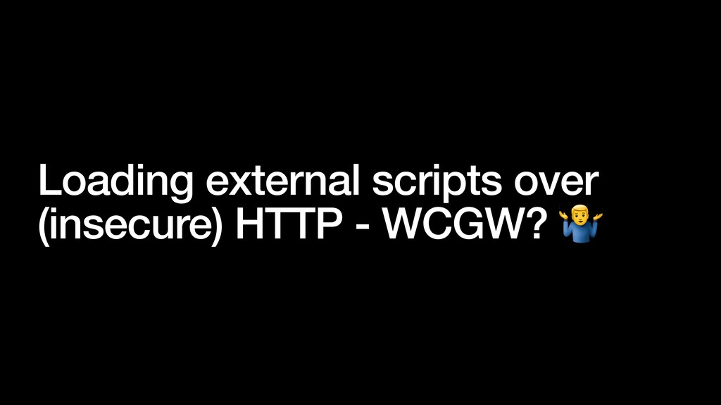 Loading external scripts over (insecure) HTTP -...