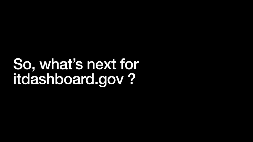 So, what's next for itdashboard.gov ?