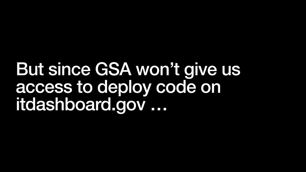 But since GSA won't give us access to deploy co...