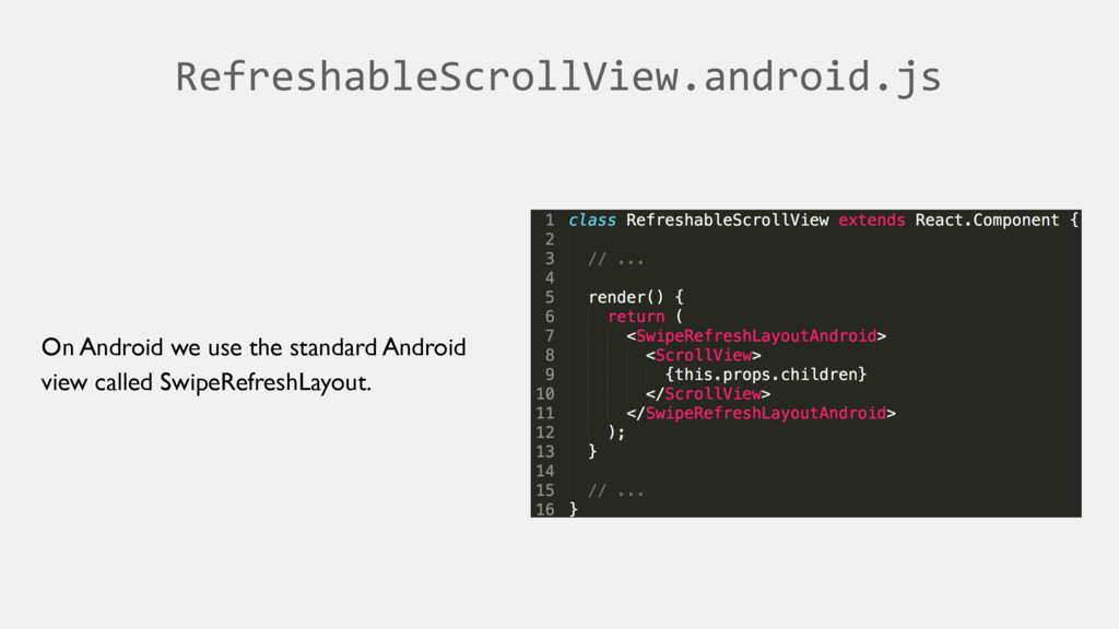 RefreshableScrollView.android.js On Android we ...