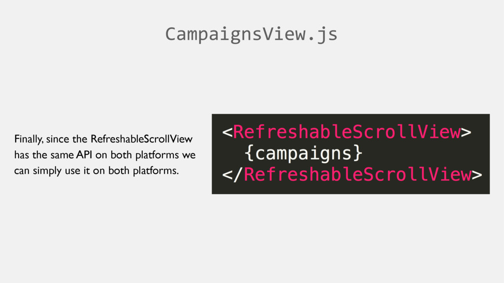 CampaignsView.js Finally, since the Refreshable...