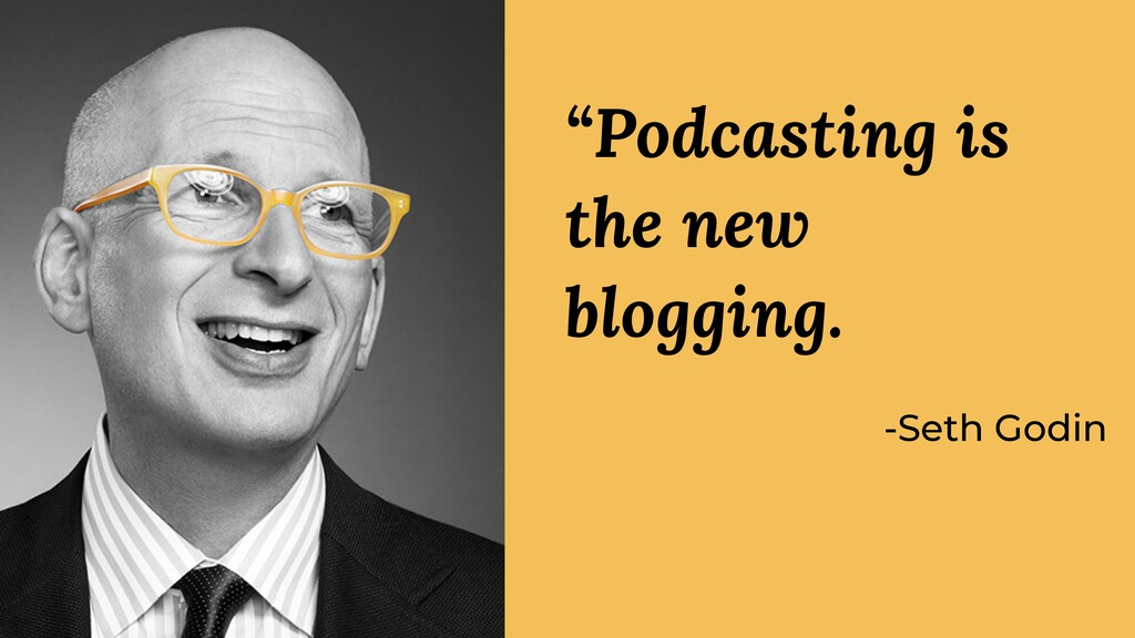 "-Seth Godin ""Podcasting is the new blogging."