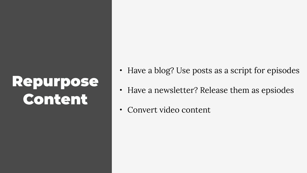 Repurpose Content • Have a blog? Use posts as a...