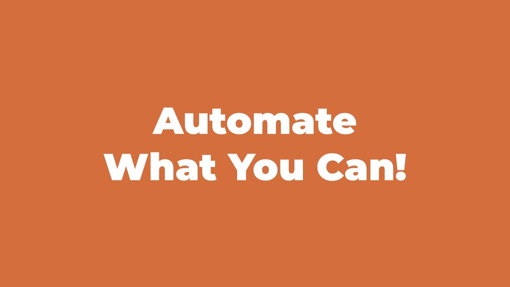 Automate What You Can!