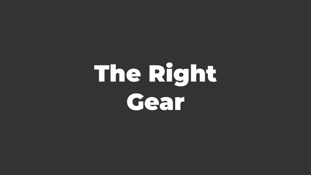 The Right Gear
