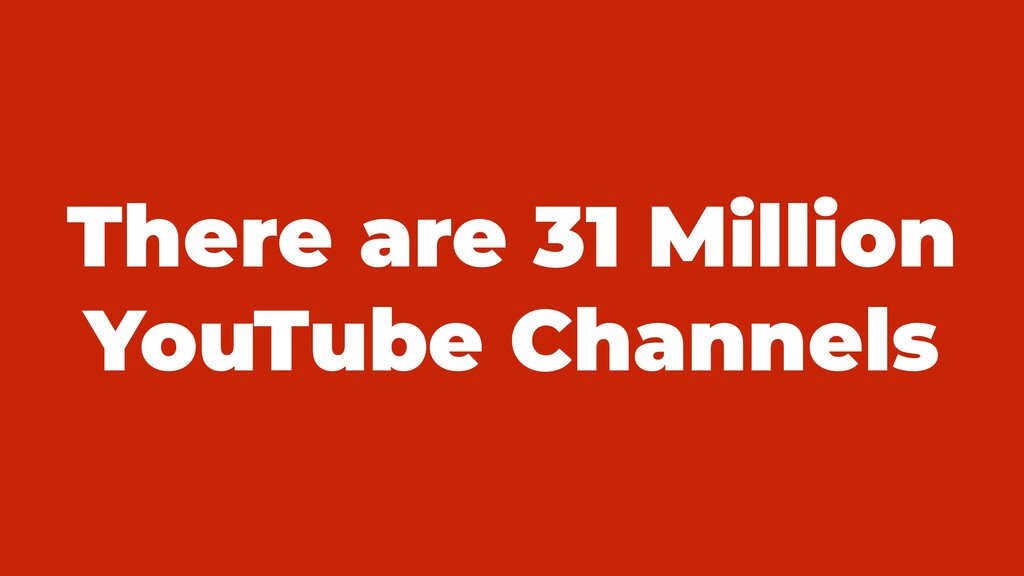 There are 31 Million YouTube Channels