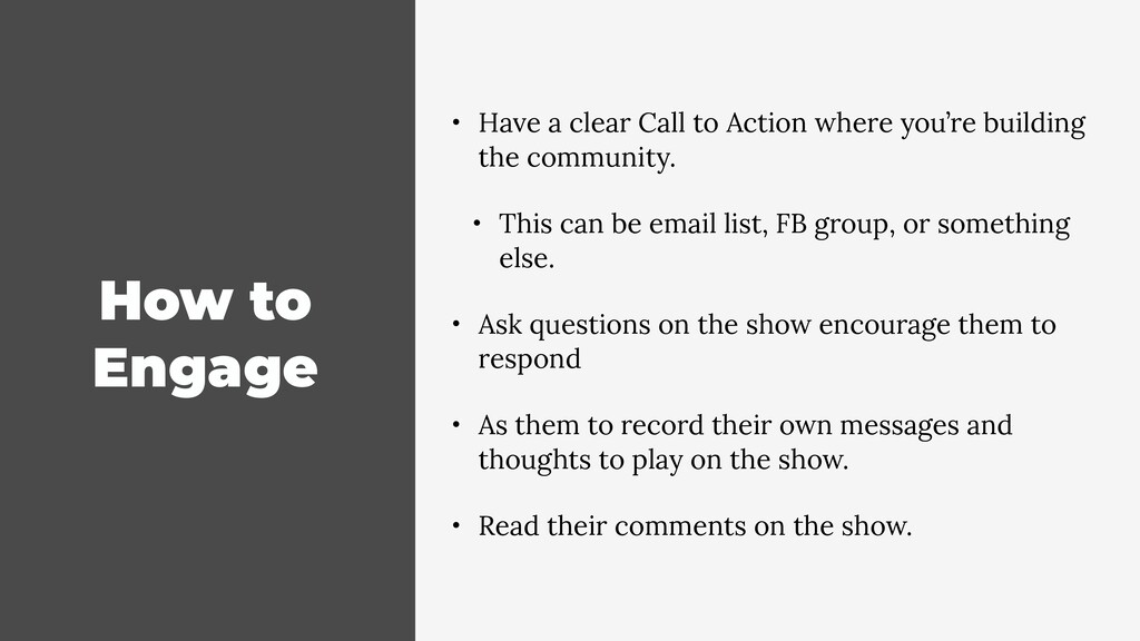 How to Engage • Have a clear Call to Action whe...