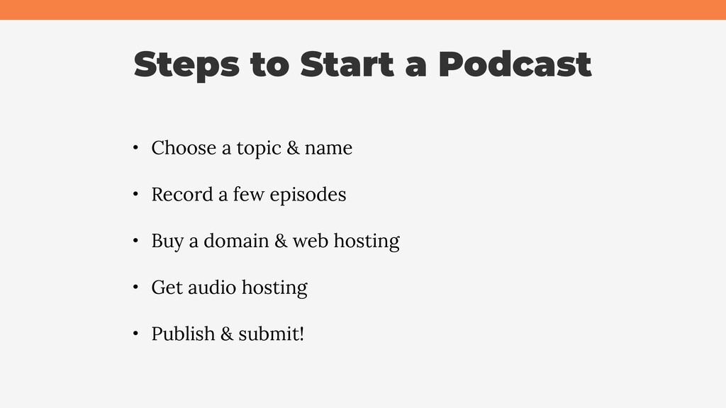 Steps to Start a Podcast • Choose a topic & nam...