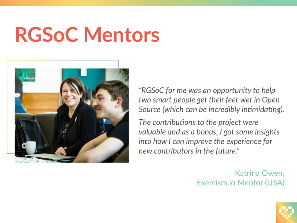 """""""RGSoC for me was an opportunity to help two sm..."""