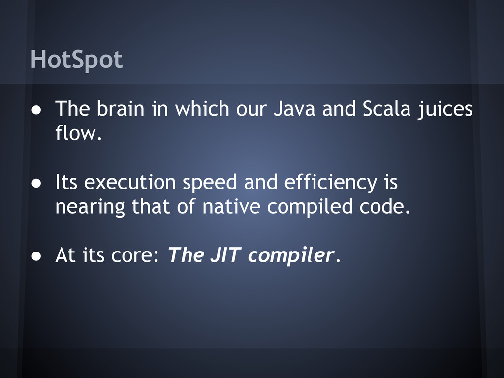 HotSpot ● The brain in which our Java and Scala...