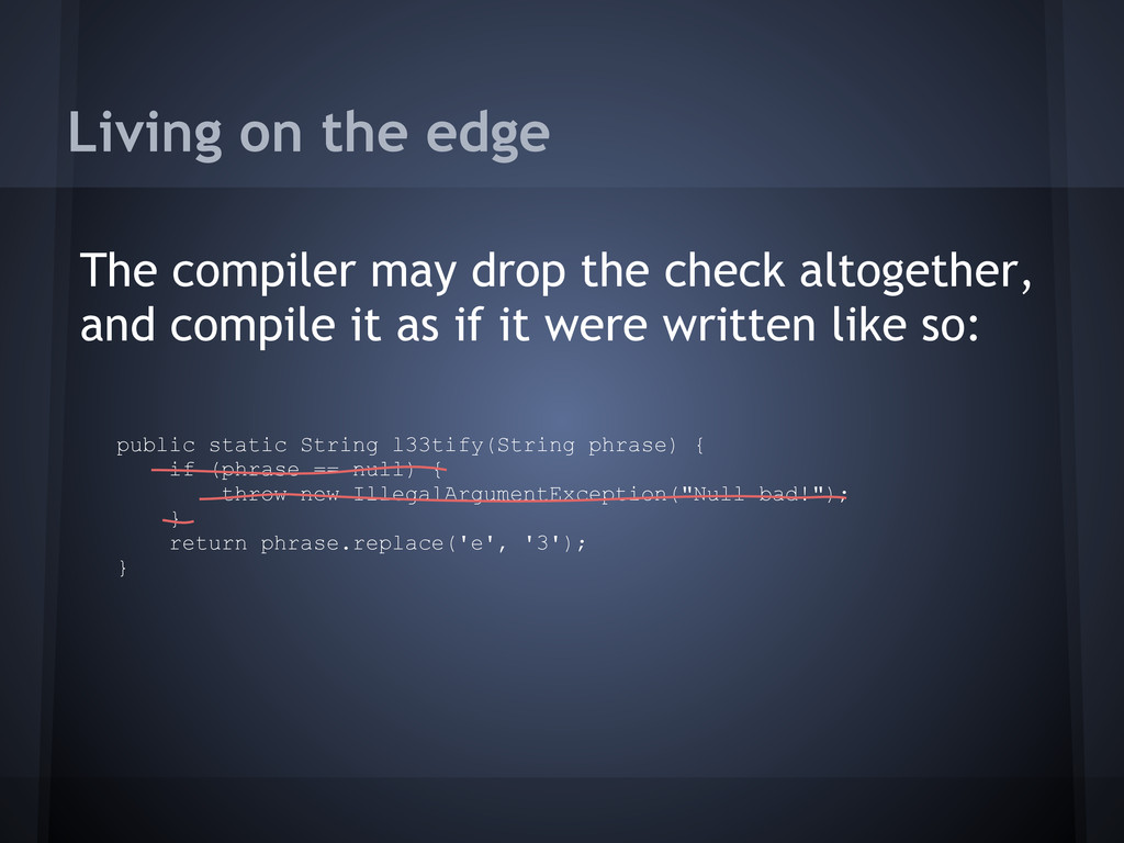 Living on the edge The compiler may drop the ch...