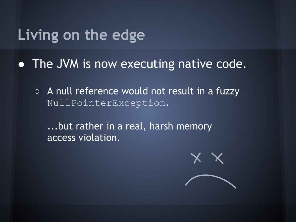 Living on the edge ● The JVM is now executing n...