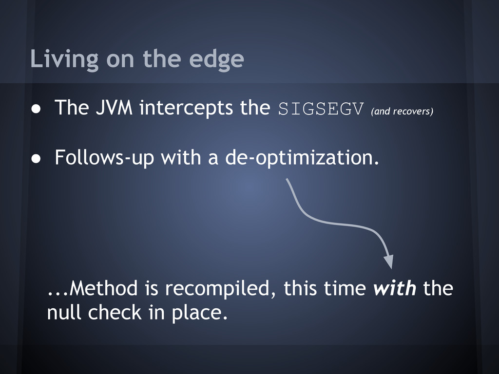Living on the edge ● The JVM intercepts the SIG...