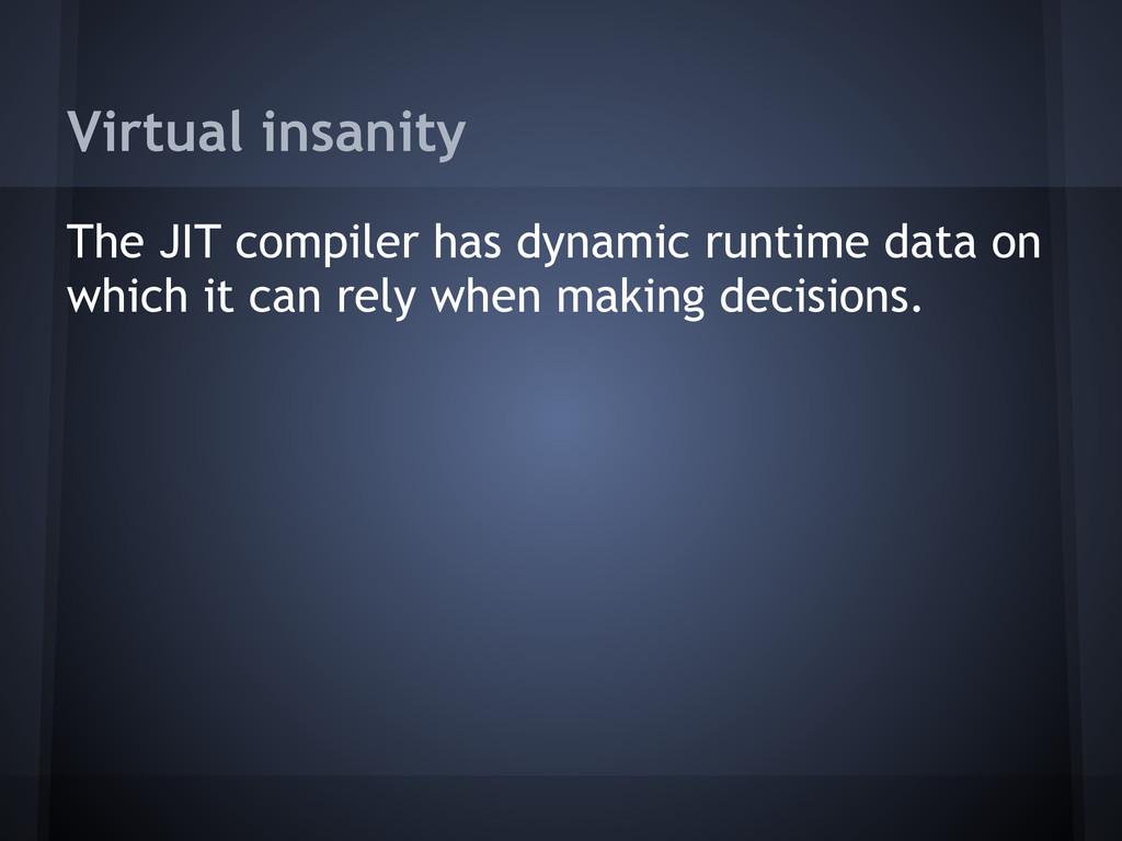 Virtual insanity The JIT compiler has dynamic r...