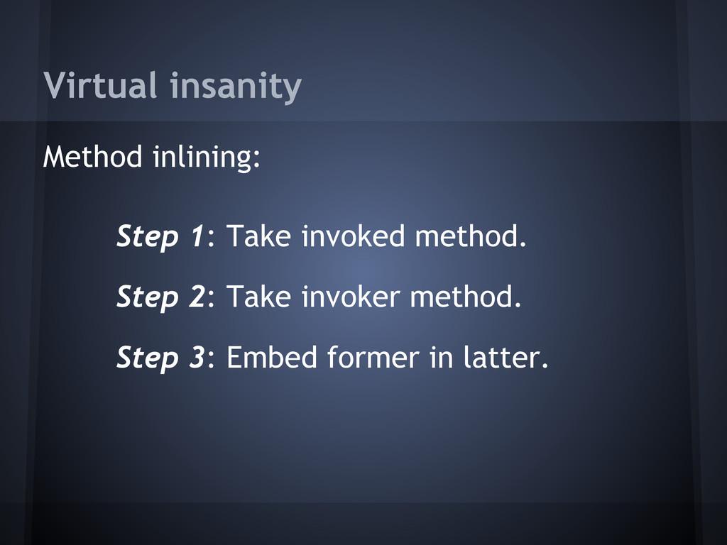 Virtual insanity Method inlining: Step 1: Take ...
