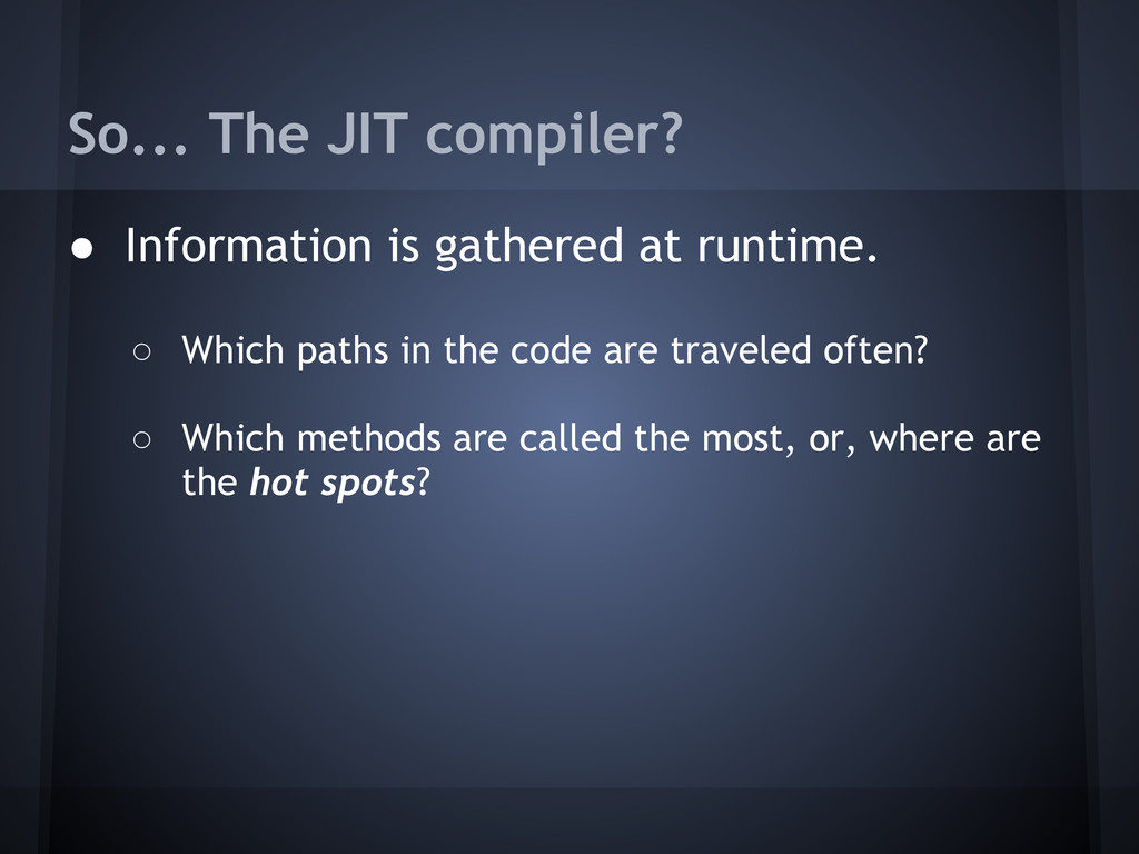 So... The JIT compiler? ● Information is gather...