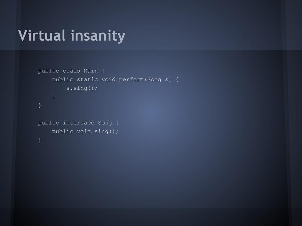 Virtual insanity public class Main { public sta...