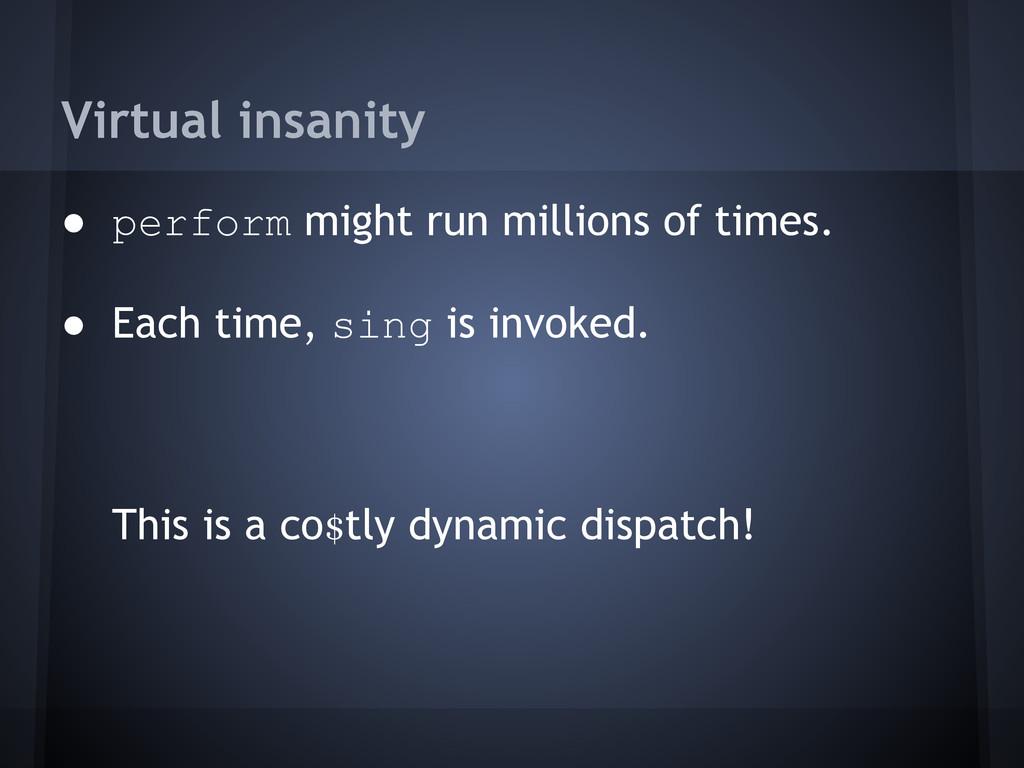 Virtual insanity ● perform might run millions o...