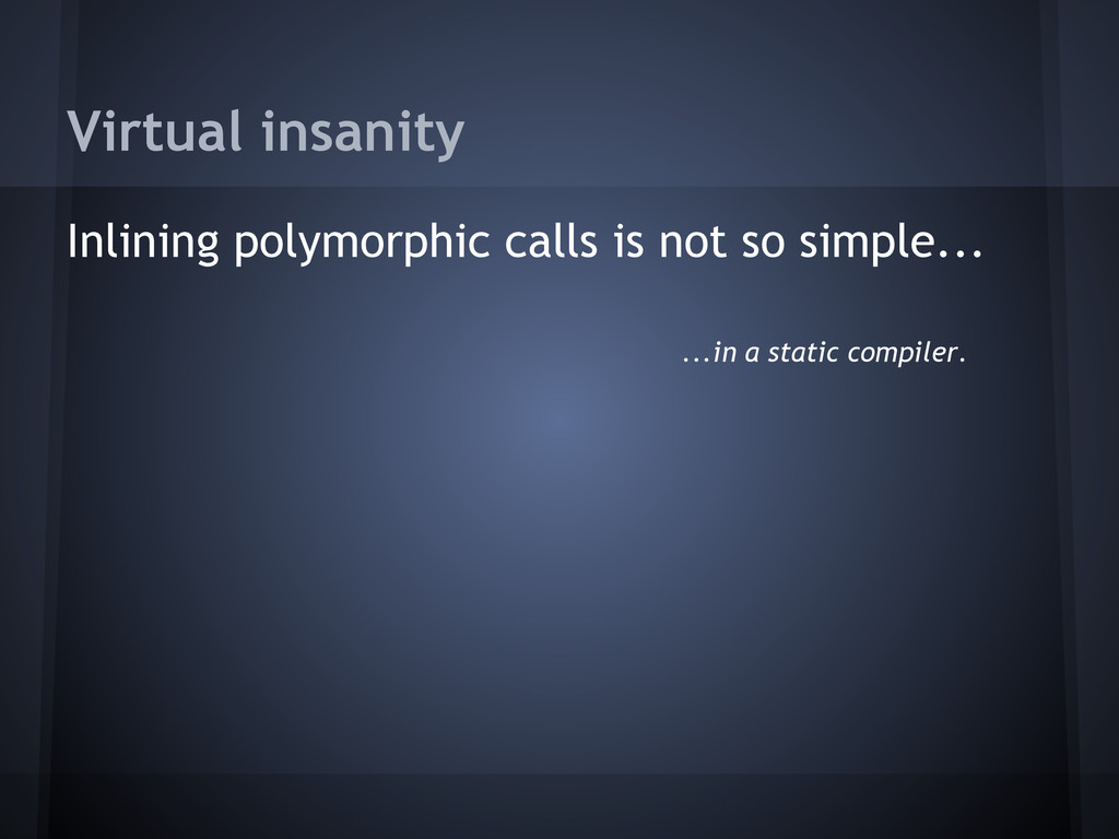 Virtual insanity Inlining polymorphic calls is ...