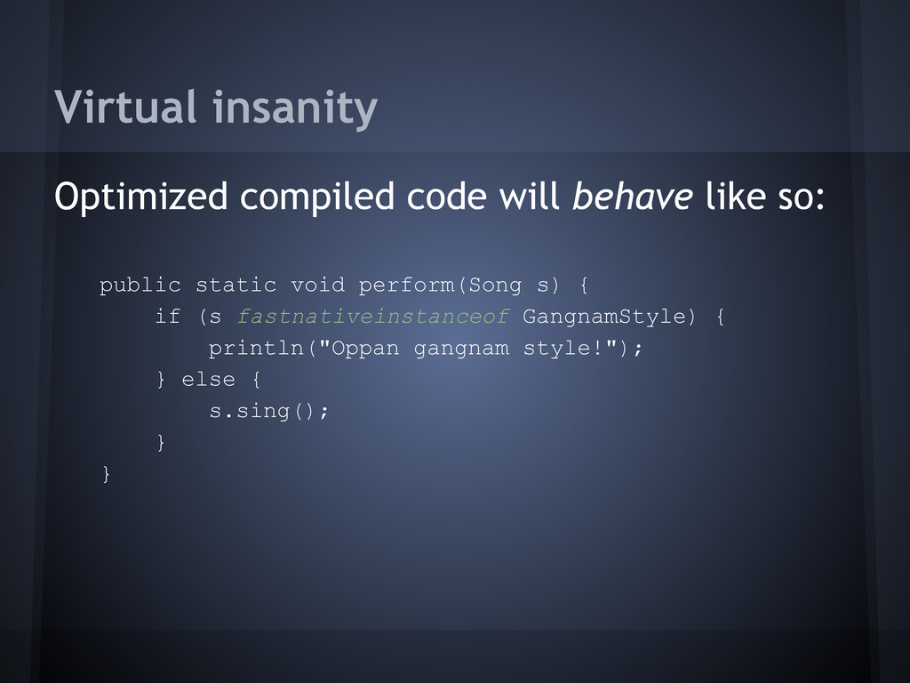 Virtual insanity Optimized compiled code will b...