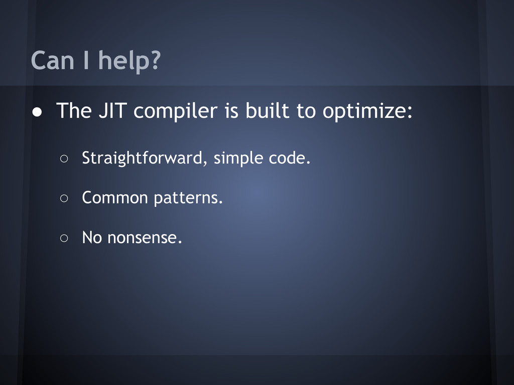 Can I help? ● The JIT compiler is built to opti...