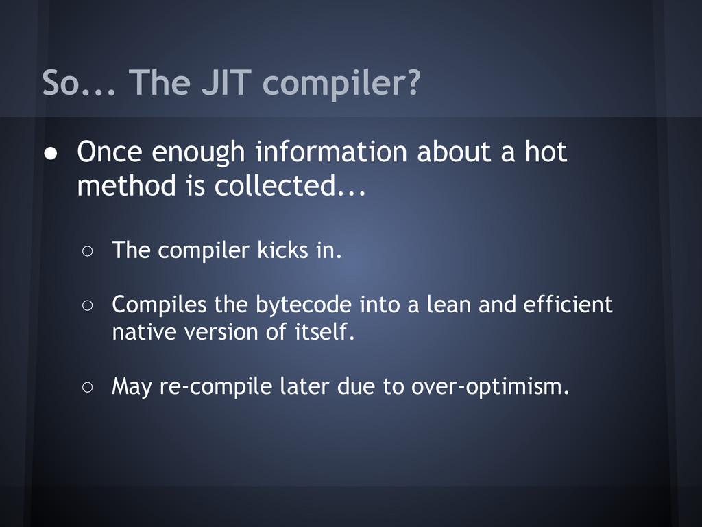 So... The JIT compiler? ● Once enough informati...