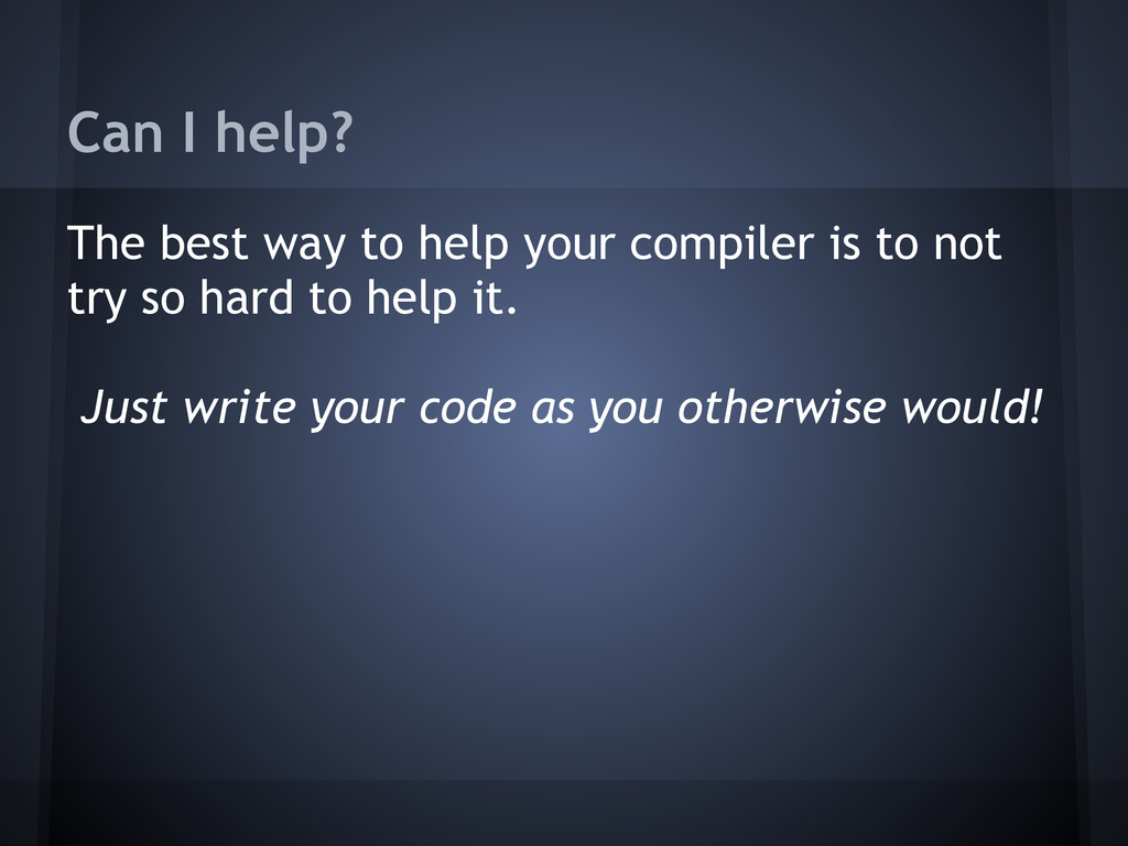 Can I help? The best way to help your compiler ...