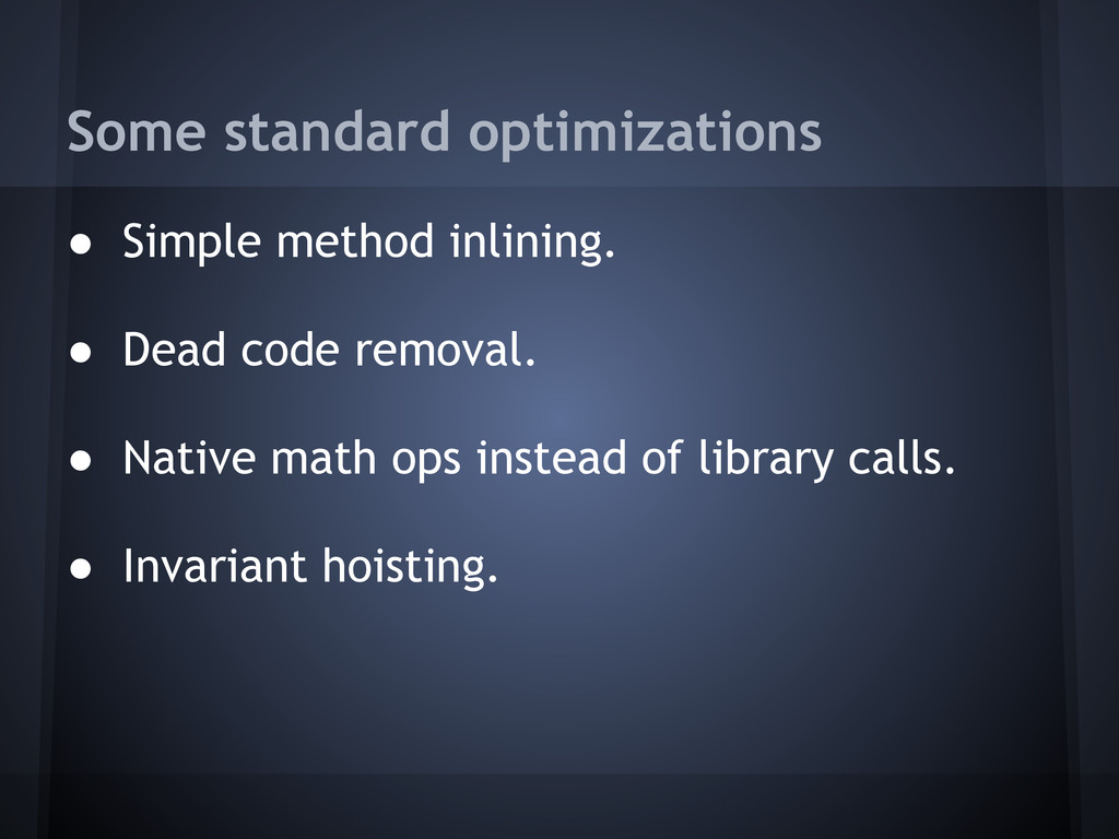 Some standard optimizations ● Simple method inl...