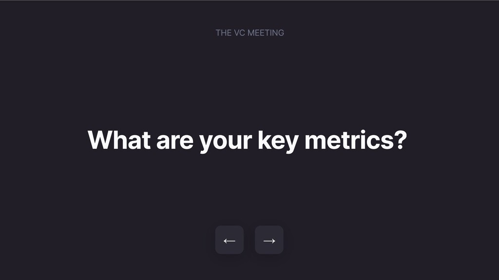 What are your key metrics? → ← THE VC MEETING
