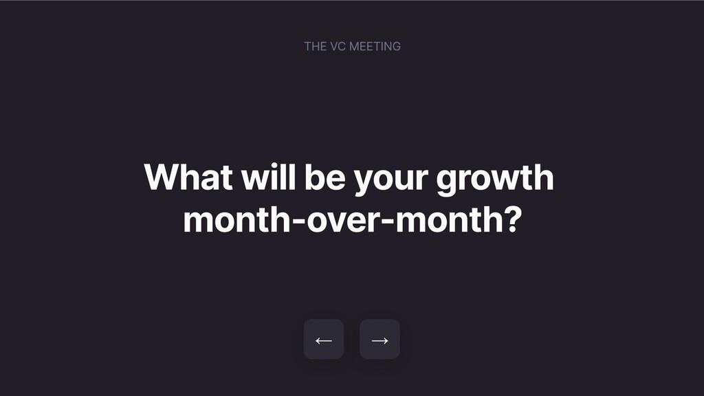 What will be your growth month-over-month? → ← ...