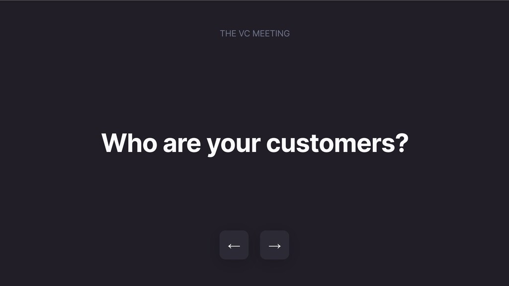 Who are your customers? → ← THE VC MEETING