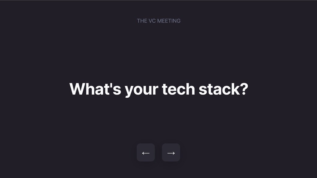 What's your tech stack? → ← THE VC MEETING