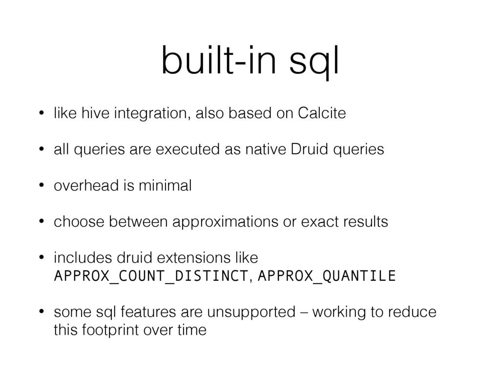 built-in sql • like hive integration, also base...