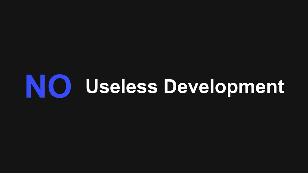 Useless Development NO