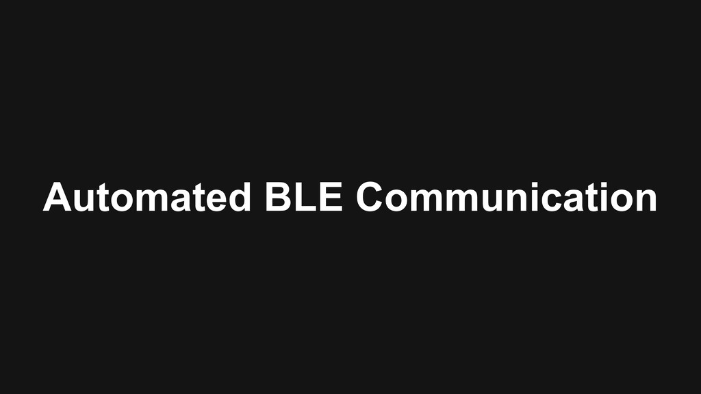 Automated BLE Communication